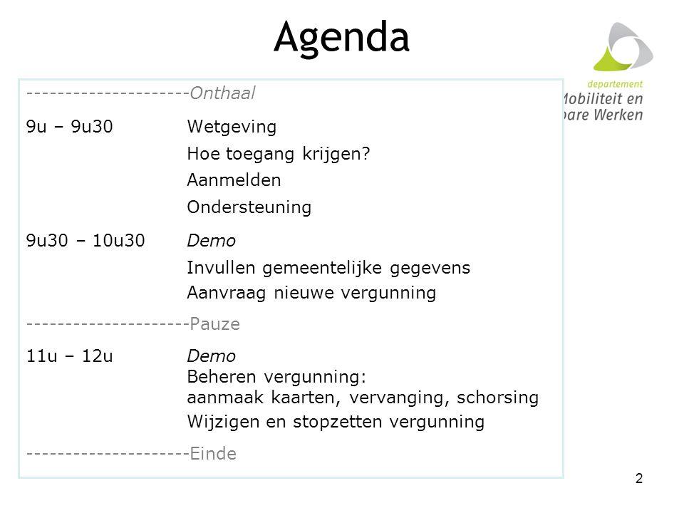 Agenda ---------------------Onthaal 9u – 9u30 Wetgeving Hoe toegang krijgen? Aanmelden Ondersteuning 9u30 – 10u30 Demo Invullen gemeentelijke gegevens