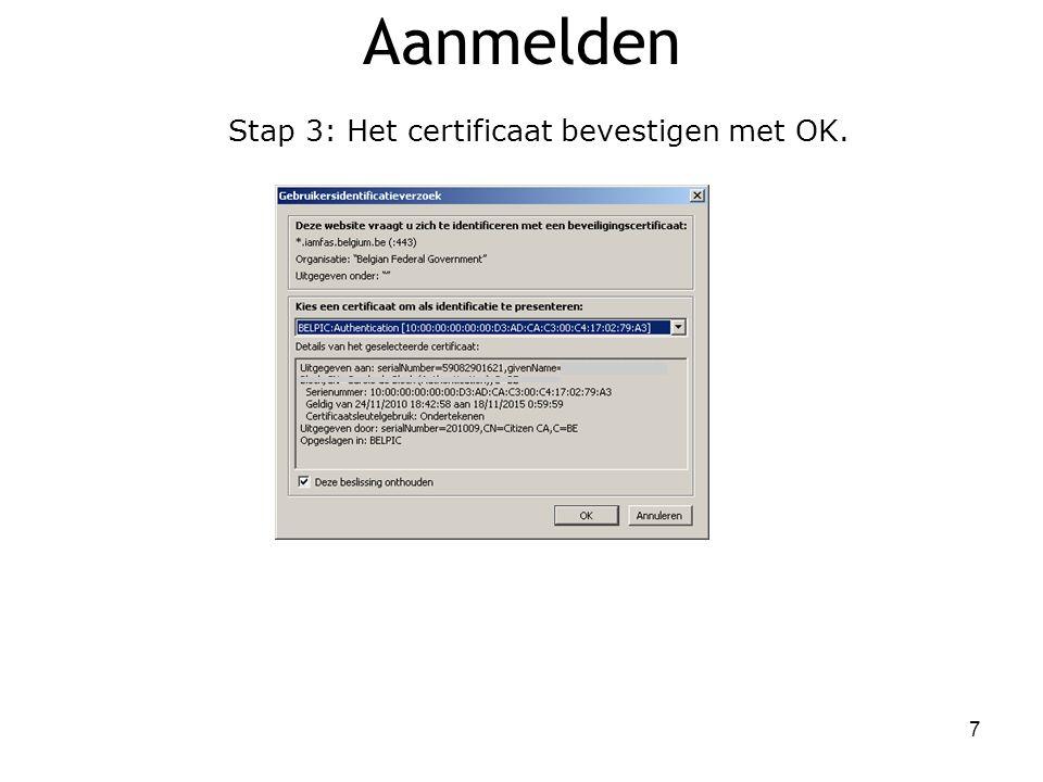 Aanmelden Stap 3: Het certificaat bevestigen met OK. 7