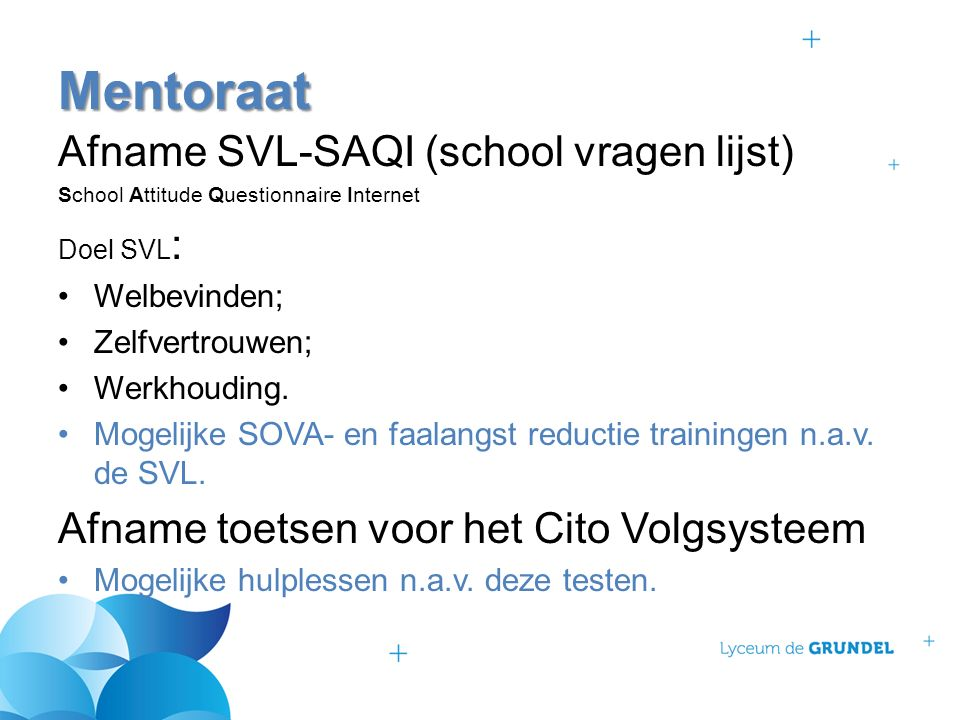 Afname SVL-SAQI (school vragen lijst) School Attitude Questionnaire Internet Doel SVL : Welbevinden; Zelfvertrouwen; Werkhouding. Mogelijke SOVA- en f