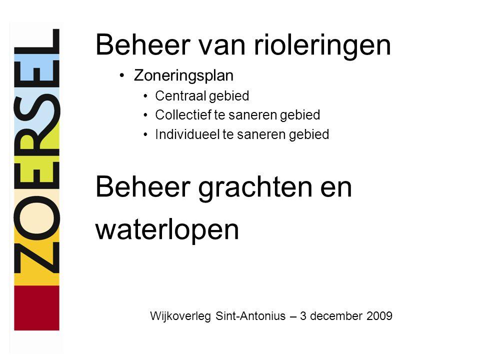 Beheer van rioleringen –Sinds 1 januari 2006 → beheer overgedragen aan Pidpa-HidroRio –Pidpa-HidroRio staat in voor het onderhoud van de bestaande en aanleg van de nieuwe rioolinfrastructuur –Pidpa-HidroRio staat eveneens in voor het onderhoud van de grachten in woongebied –Basis van het rioleringsbeheer is het definitief zoneringsplan Zoersel dat goedgekeurd werd op 7 september 2008