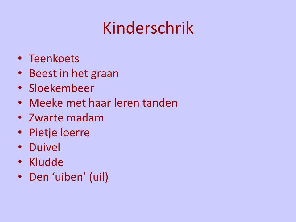 Kinderschrik Teenkoets Beest in het graan Sloekembeer Meeke met haar leren tanden Zwarte madam Pietje loerre Duivel Kludde Den 'uiben' (uil)
