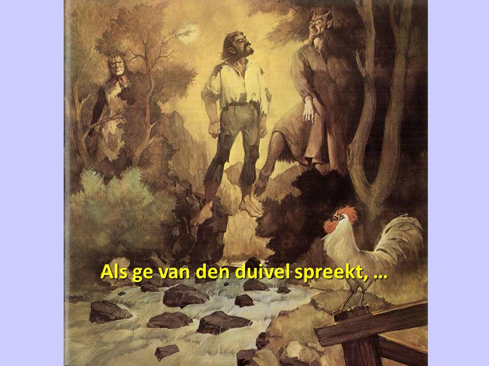 Als ge van den duivel spreekt, …
