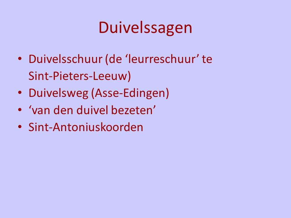 Duivelssagen Duivelsschuur (de 'leurreschuur' te Sint-Pieters-Leeuw) Duivelsweg (Asse-Edingen) 'van den duivel bezeten' Sint-Antoniuskoorden