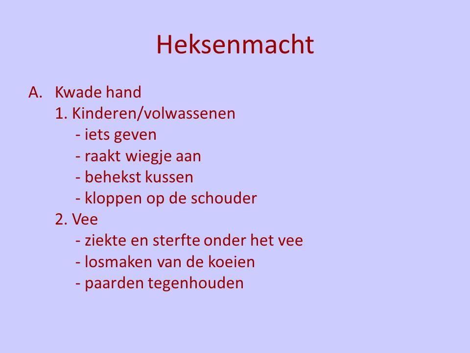 Heksenmacht A.Kwade hand 1. Kinderen/volwassenen - iets geven - raakt wiegje aan - behekst kussen - kloppen op de schouder 2. Vee - ziekte en sterfte