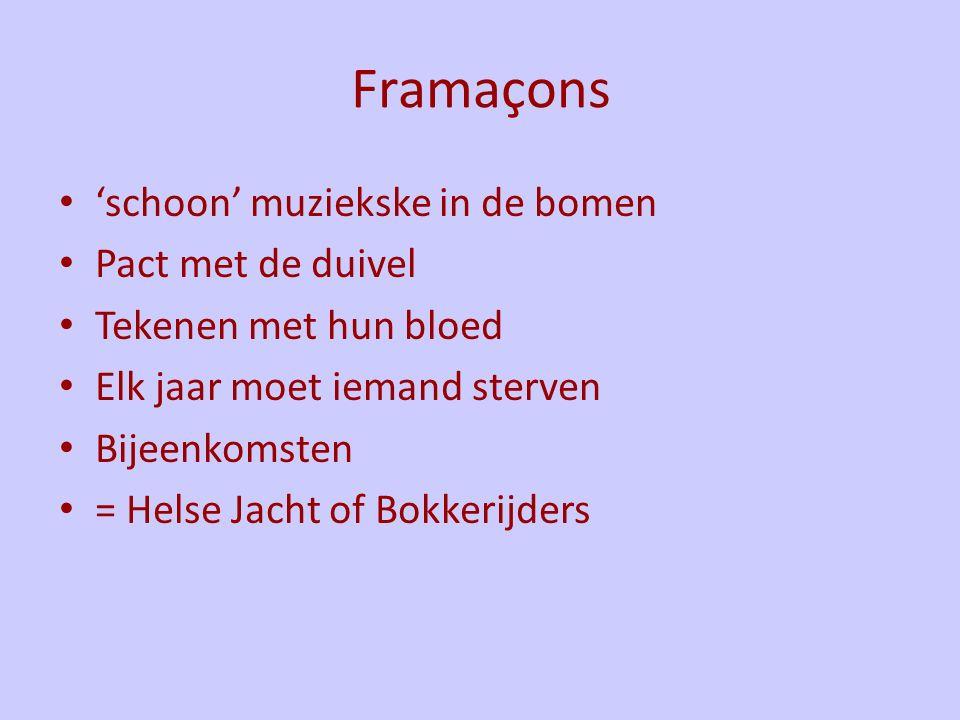 Framaçons 'schoon' muziekske in de bomen Pact met de duivel Tekenen met hun bloed Elk jaar moet iemand sterven Bijeenkomsten = Helse Jacht of Bokkerijders