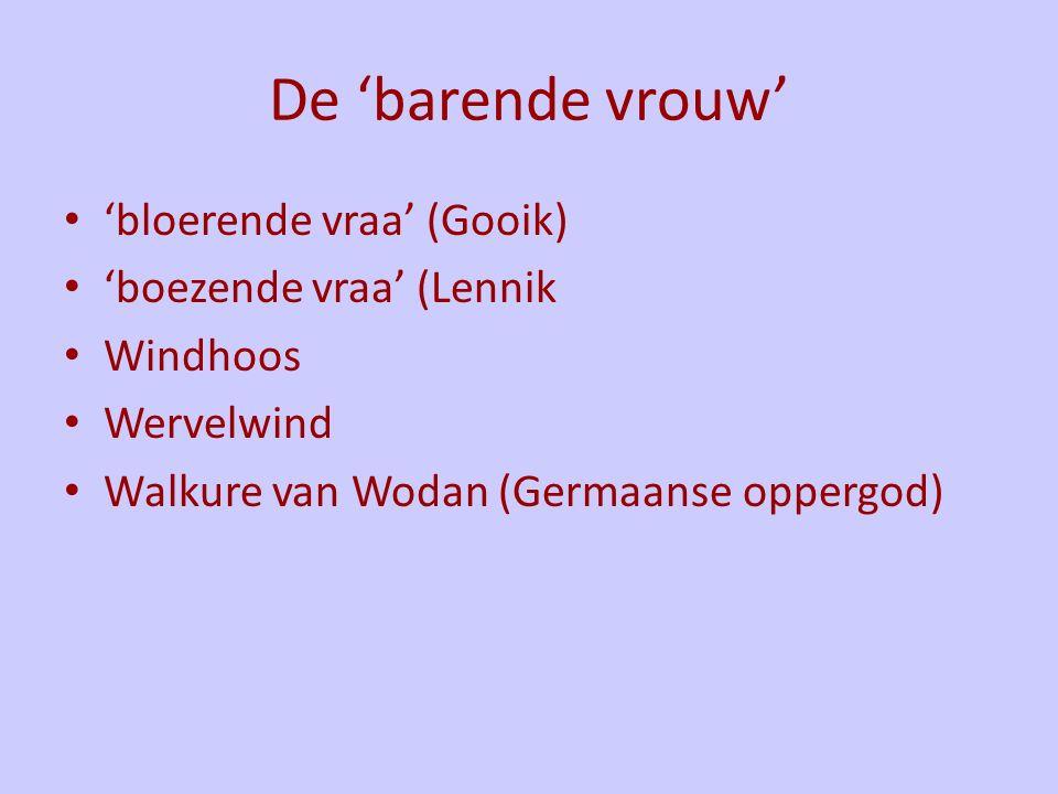 De 'barende vrouw' 'bloerende vraa' (Gooik) 'boezende vraa' (Lennik Windhoos Wervelwind Walkure van Wodan (Germaanse oppergod)
