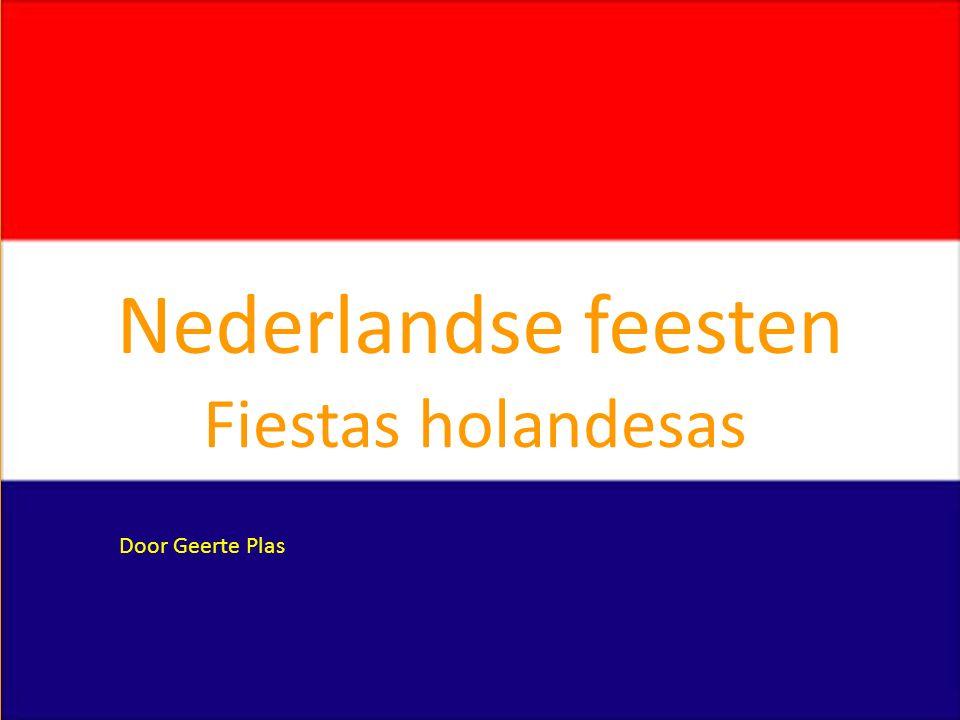 Nederlandse feesten Fiestas holandesas Door Geerte Plas