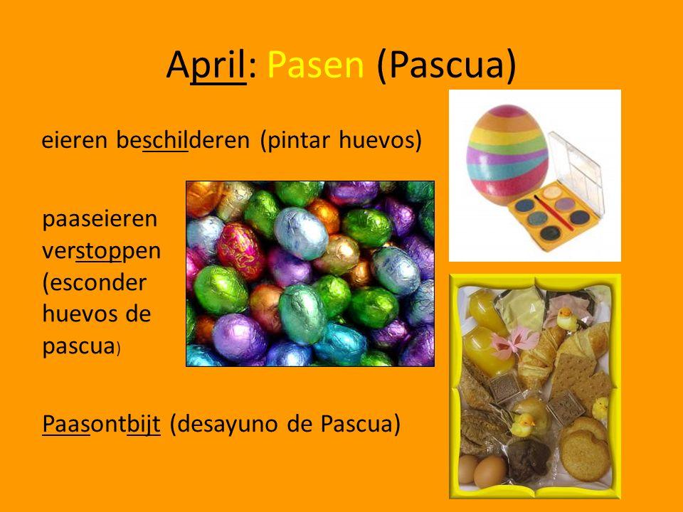 April: Pasen (Pascua) eieren beschilderen (pintar huevos) paaseieren verstoppen (esconder huevos de pascua ) Paasontbijt (desayuno de Pascua)