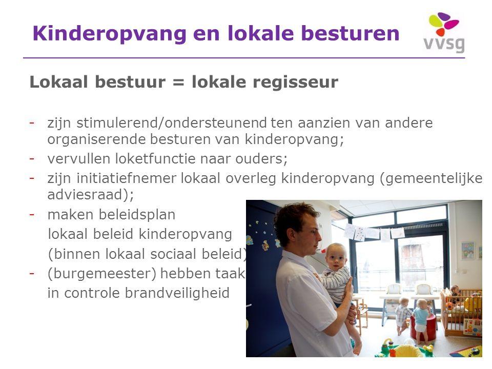 Kinderopvang en lokale besturen Lokaal bestuur = lokale regisseur -zijn stimulerend/ondersteunend ten aanzien van andere organiserende besturen van ki