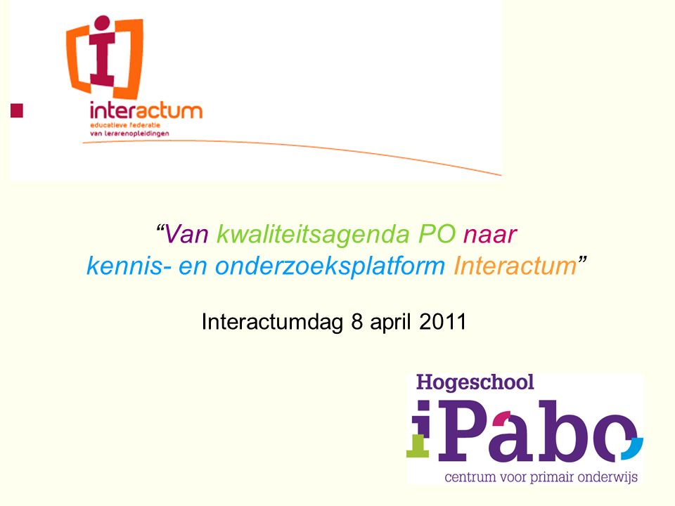 Van kwaliteitsagenda PO naar kennis- en onderzoeksplatform Interactum Interactumdag 8 april 2011