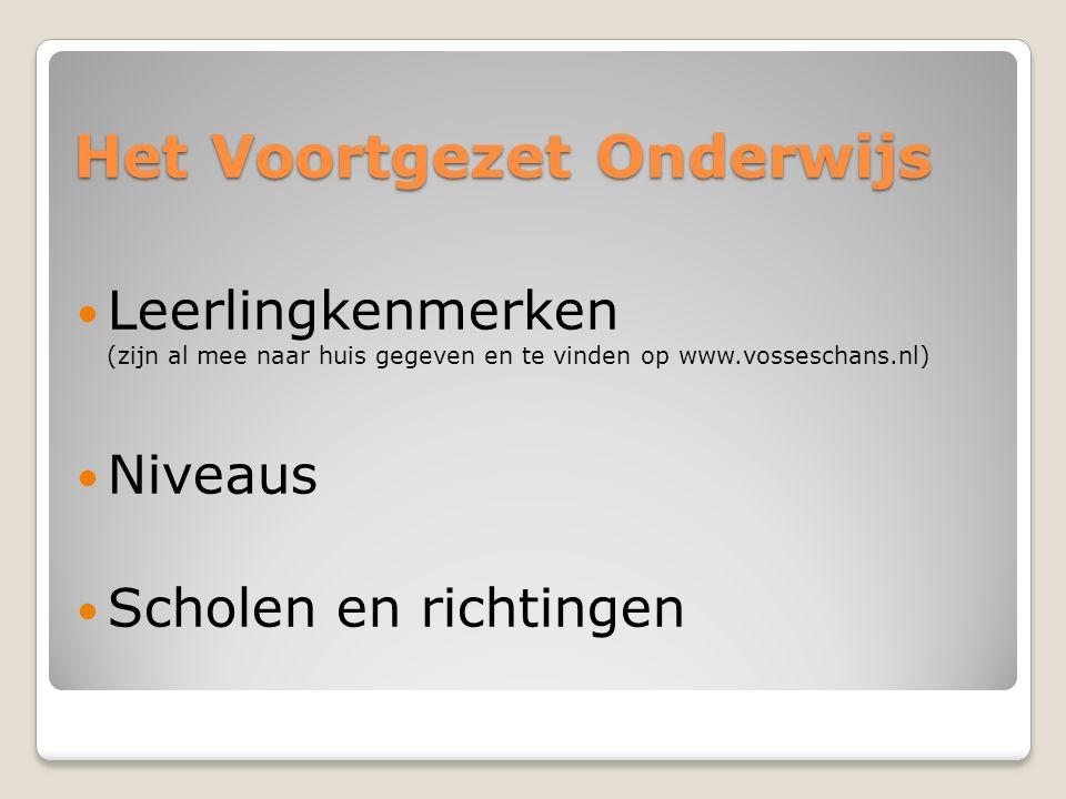 Het Voortgezet Onderwijs Leerlingkenmerken (zijn al mee naar huis gegeven en te vinden op www.vosseschans.nl) Niveaus Scholen en richtingen