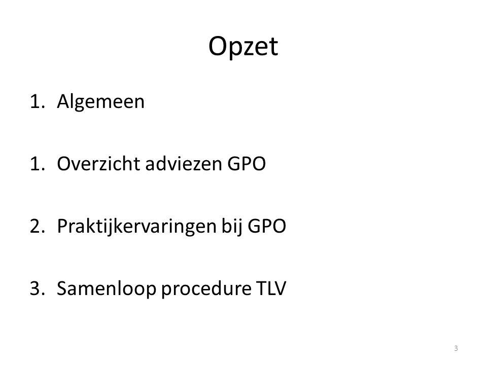 Opzet 1.Algemeen 1.Overzicht adviezen GPO 2.Praktijkervaringen bij GPO 3.Samenloop procedure TLV 3