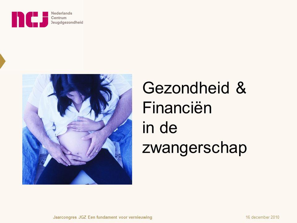 Gezondheid & Financiën in de zwangerschap 16 december 2010Jaarcongres JGZ Een fundament voor vernieuwing