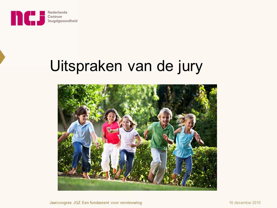 Uitspraken van de jury 16 december 2010Jaarcongres JGZ Een fundament voor vernieuwing