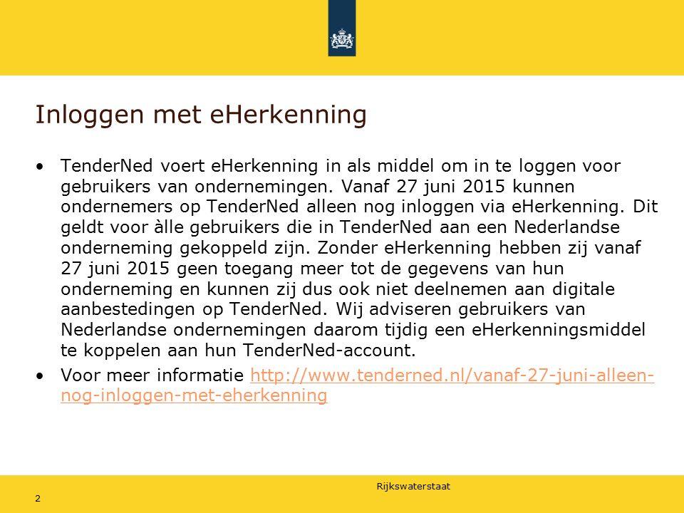 Rijkswaterstaat Inloggen met eHerkenning TenderNed voert eHerkenning in als middel om in te loggen voor gebruikers van ondernemingen.