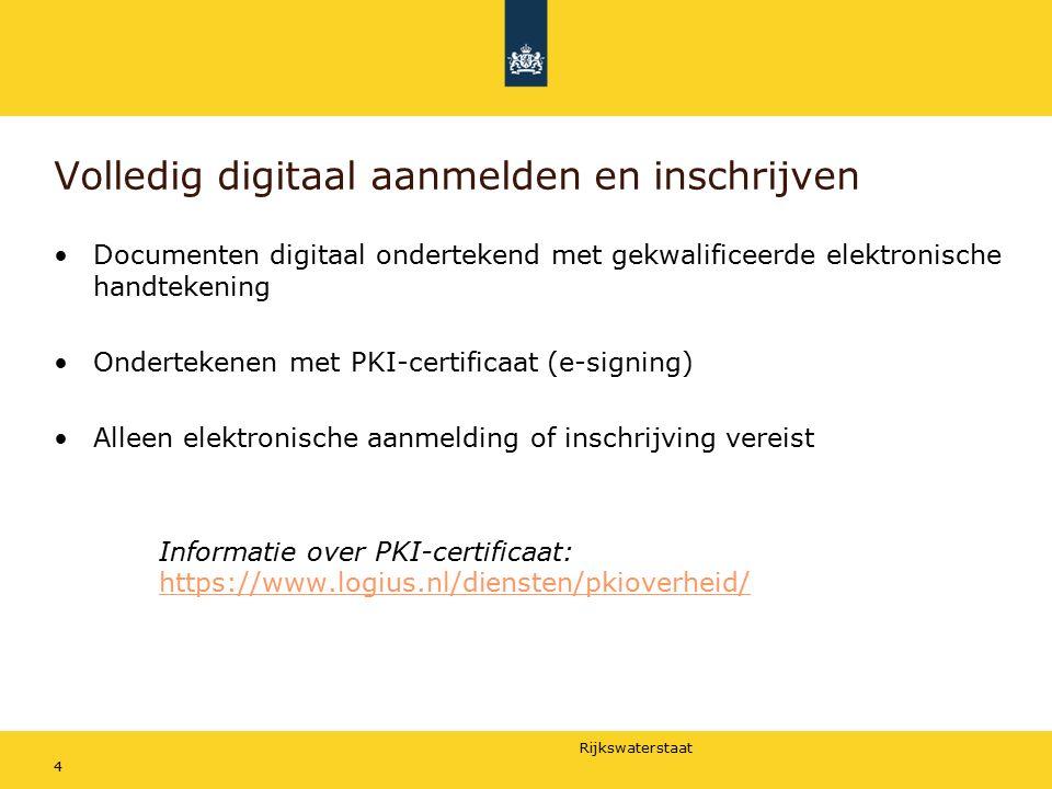 Rijkswaterstaat Volledig digitaal aanmelden en inschrijven Documenten digitaal ondertekend met gekwalificeerde elektronische handtekening Ondertekenen met PKI-certificaat (e-signing) Alleen elektronische aanmelding of inschrijving vereist Informatie over PKI-certificaat: https://www.logius.nl/diensten/pkioverheid/ https://www.logius.nl/diensten/pkioverheid/ 4