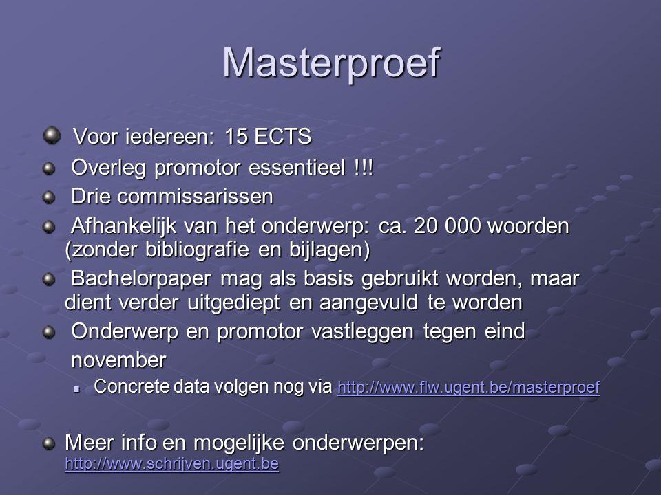 Masterproef Voor iedereen: 15 ECTS Voor iedereen: 15 ECTS Overleg promotor essentieel !!.