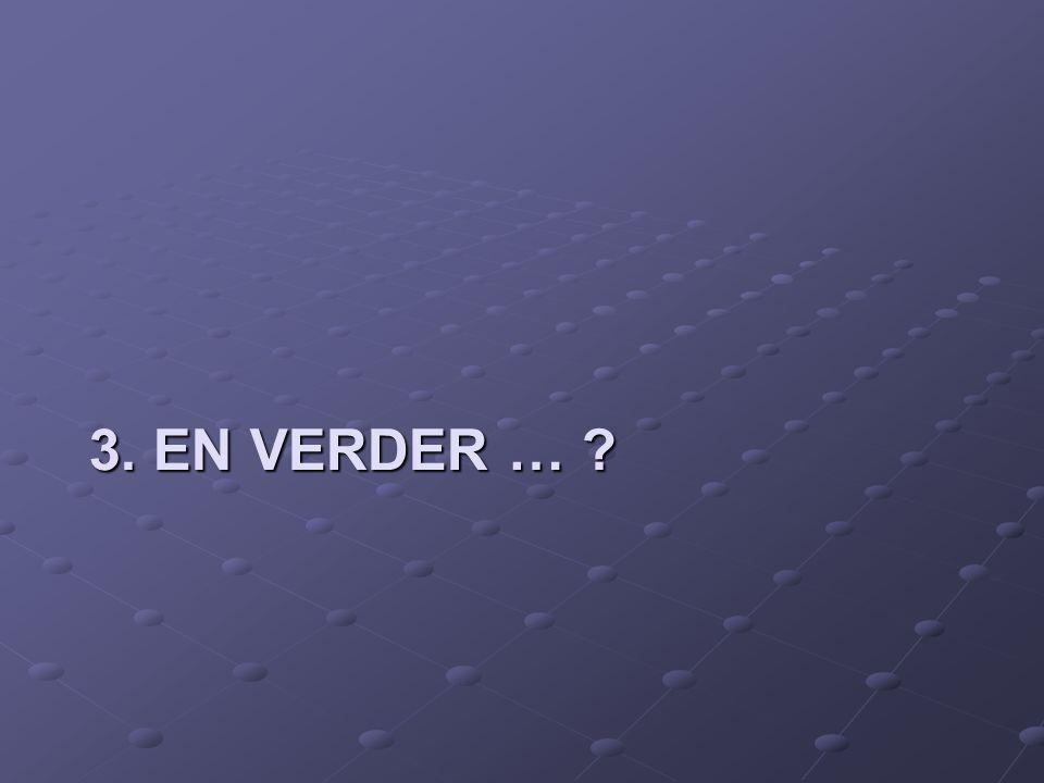 3. EN VERDER …