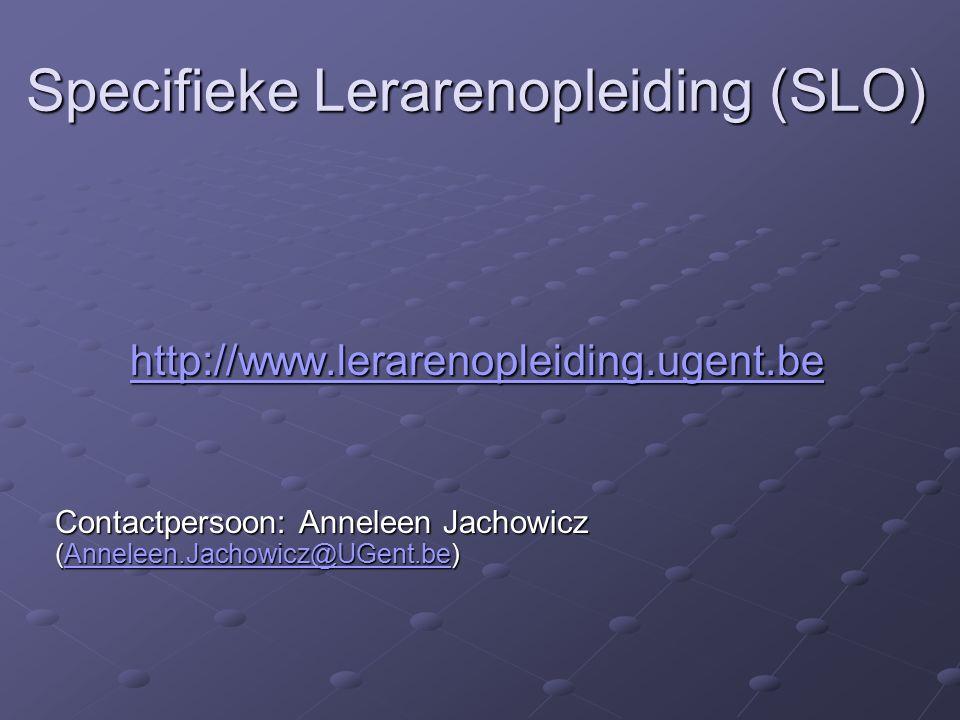 Specifieke Lerarenopleiding (SLO) http://www.lerarenopleiding.ugent.be Contactpersoon: Anneleen Jachowicz (Anneleen.Jachowicz@UGent.be) Anneleen.Jachowicz@UGent.be