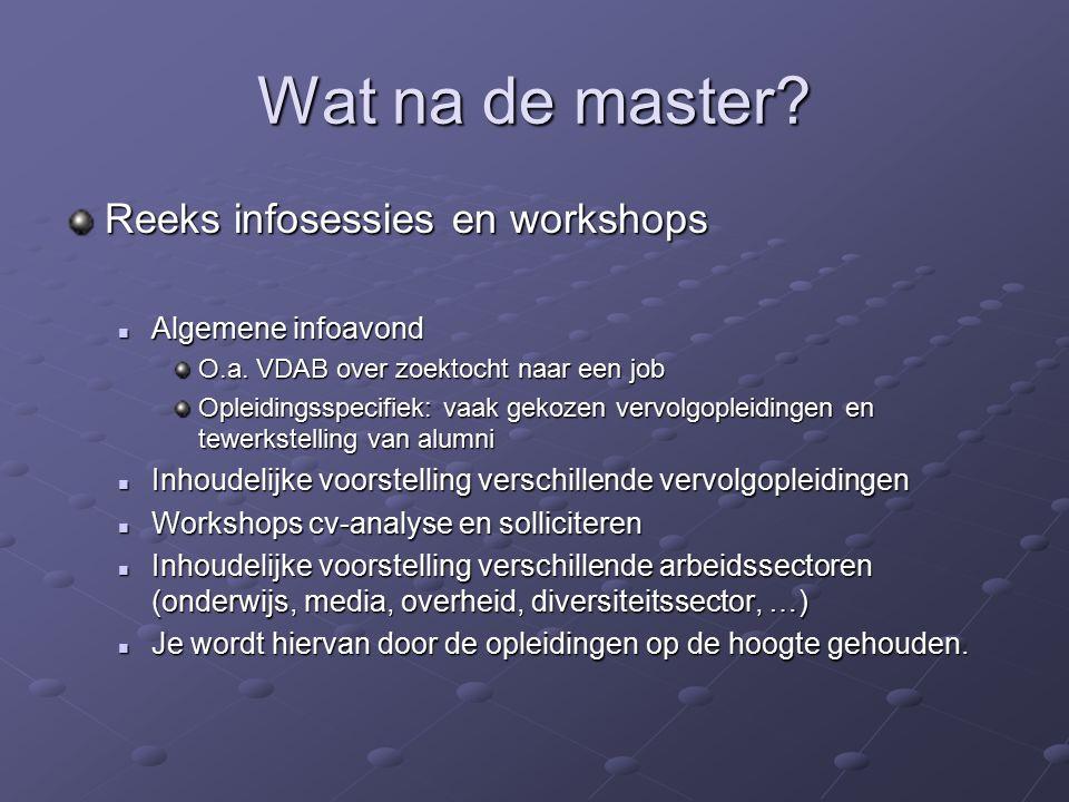 Wat na de master. Reeks infosessies en workshops Algemene infoavond Algemene infoavond O.a.