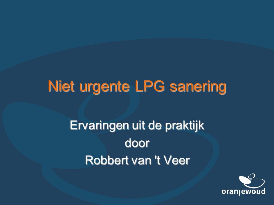 Niet urgente LPG sanering Ervaringen uit de praktijk door Robbert van 't Veer