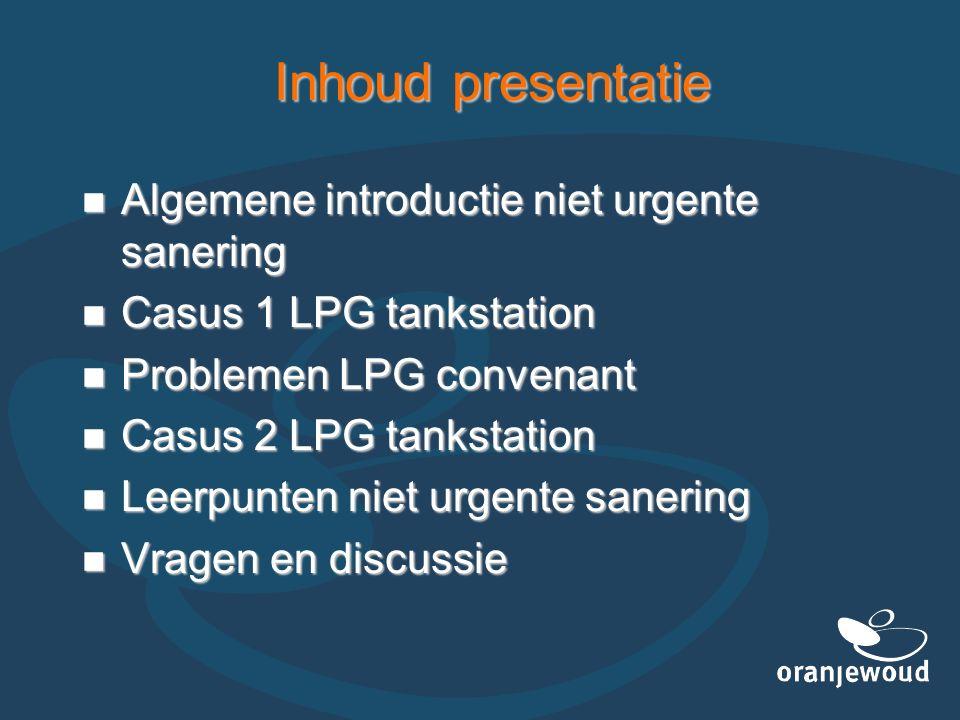 Inhoud presentatie Algemene introductie niet urgente sanering Algemene introductie niet urgente sanering Casus 1 LPG tankstation Casus 1 LPG tankstati