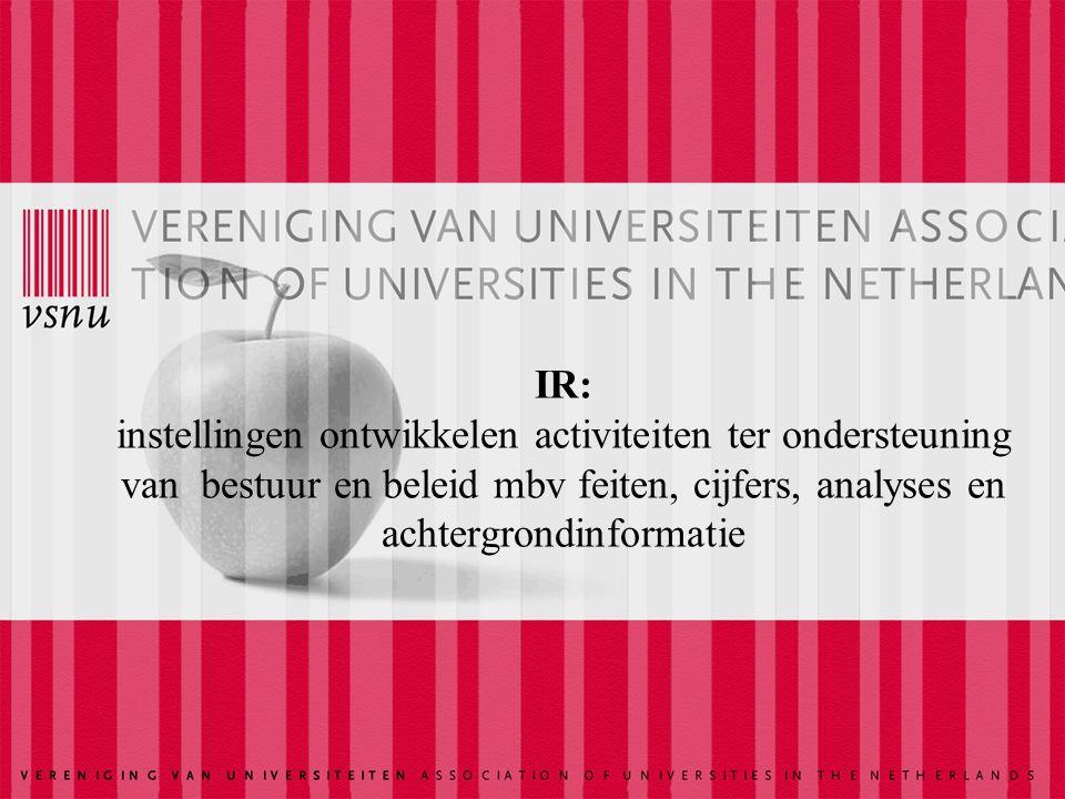 IR: instellingen ontwikkelen activiteiten ter ondersteuning van bestuur en beleid mbv feiten, cijfers, analyses en achtergrondinformatie