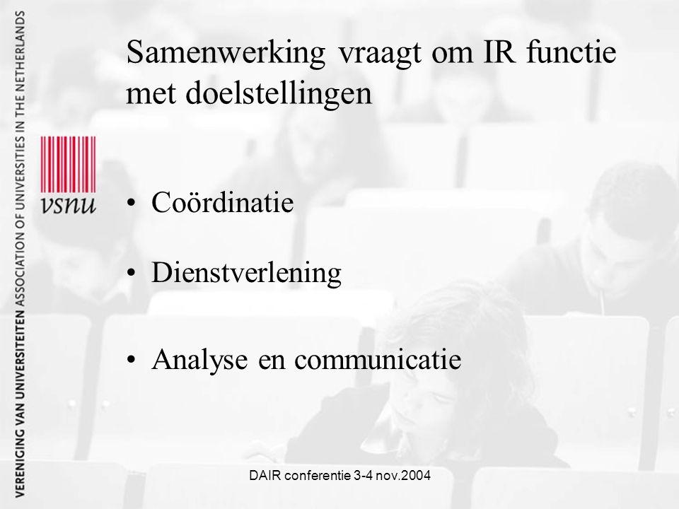 DAIR conferentie 3-4 nov.2004 Samenwerking vraagt om IR functie met doelstellingen Coördinatie Dienstverlening Analyse en communicatie