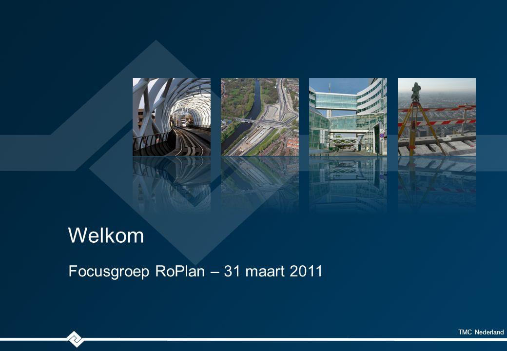 TMC Nederland Welkom Focusgroep RoPlan – 31 maart 2011