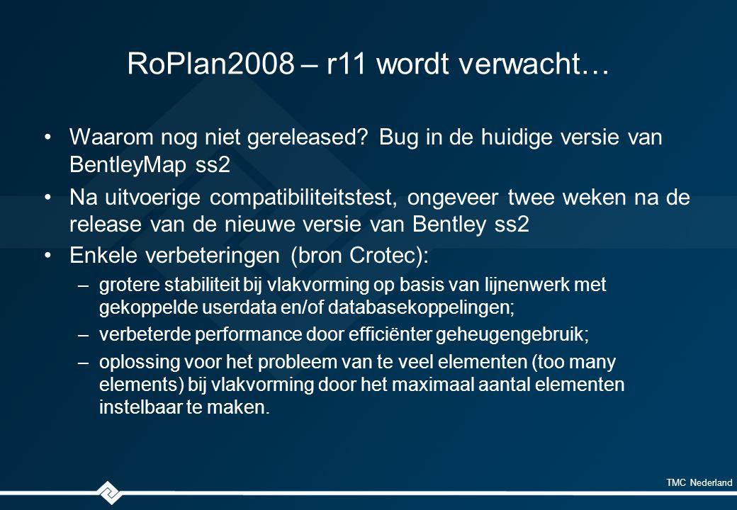 TMC Nederland RoPlan2008 – r11 wordt verwacht… Waarom nog niet gereleased? Bug in de huidige versie van BentleyMap ss2 Na uitvoerige compatibiliteitst