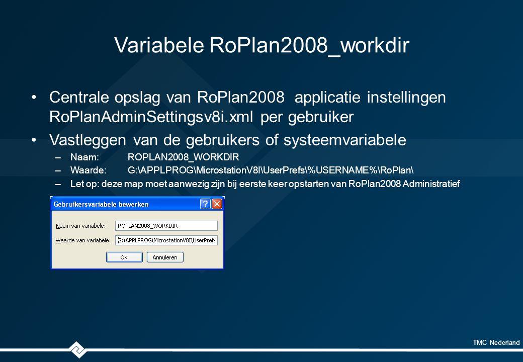 TMC Nederland Variabele RoPlan2008_workdir Centrale opslag van RoPlan2008 applicatie instellingen RoPlanAdminSettingsv8i.xml per gebruiker Vastleggen van de gebruikers of systeemvariabele –Naam:ROPLAN2008_WORKDIR –Waarde:G:\APPLPROG\MicrostationV8I\UserPrefs\%USERNAME%\RoPlan\ –Let op: deze map moet aanwezig zijn bij eerste keer opstarten van RoPlan2008 Administratief