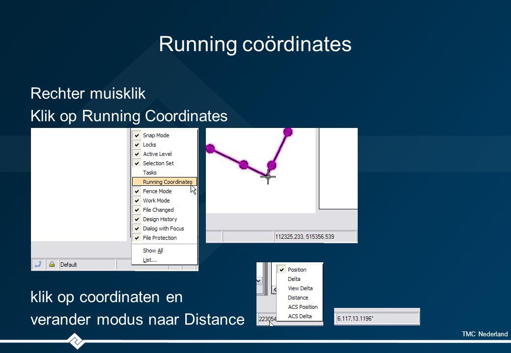 TMC Nederland Running coördinates Rechter muisklik Klik op Running Coordinates klik op coordinaten en verander modus naar Distance