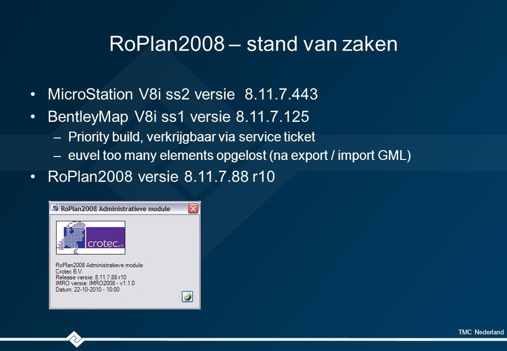 TMC Nederland RoPlan2008 – stand van zaken MicroStation V8i ss2 versie 8.11.7.443 BentleyMap V8i ss1 versie 8.11.7.125 –Priority build, verkrijgbaar v