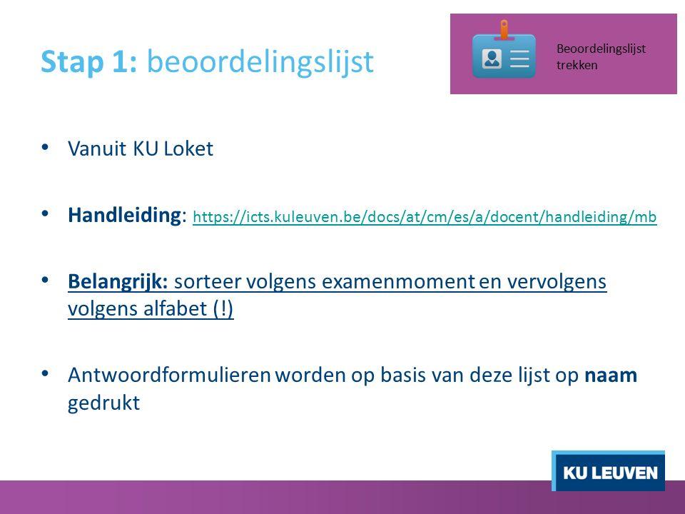 Stap 1: beoordelingslijst Vanuit KU Loket Handleiding: https://icts.kuleuven.be/docs/at/cm/es/a/docent/handleiding/mb https://icts.kuleuven.be/docs/at