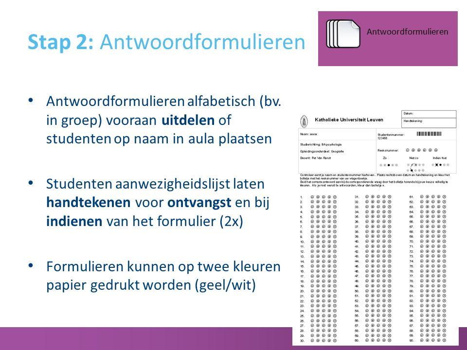 Stap 2: Antwoordformulieren Antwoordformulieren Antwoordformulieren alfabetisch (bv. in groep) vooraan uitdelen of studenten op naam in aula plaatsen