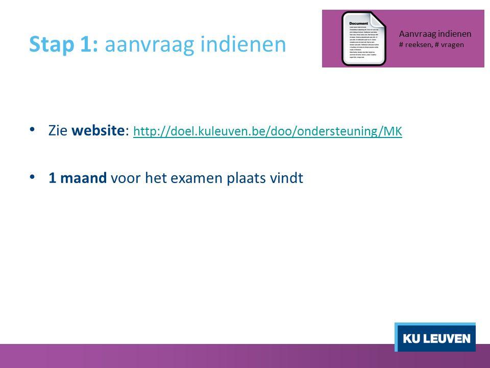 Stap 1: aanvraag indienen Zie website: http://doel.kuleuven.be/doo/ondersteuning/MK http://doel.kuleuven.be/doo/ondersteuning/MK 1 maand voor het exam