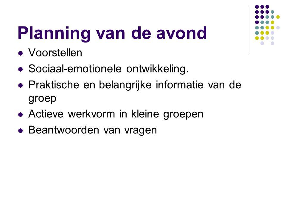 Planning van de avond Voorstellen Sociaal-emotionele ontwikkeling. Praktische en belangrijke informatie van de groep Actieve werkvorm in kleine groepe