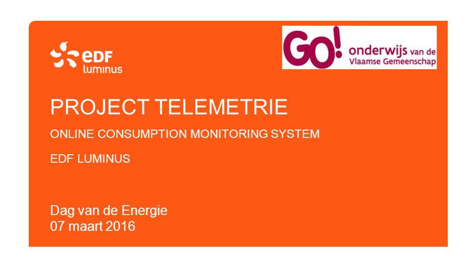 PROJECT TELEMETRIE ONLINE CONSUMPTION MONITORING SYSTEM EDF LUMINUS Dag van de Energie 07 maart 2016