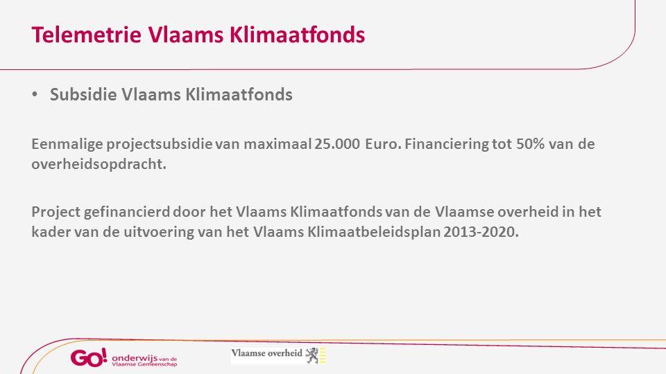 Telemetrie Vlaams Klimaatfonds Subsidie Vlaams Klimaatfonds Eenmalige projectsubsidie van maximaal 25.000 Euro.