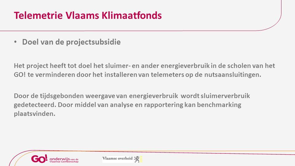 Telemetrie Vlaams Klimaatfonds Doel van de projectsubsidie Het project heeft tot doel het sluimer- en ander energieverbruik in de scholen van het GO.