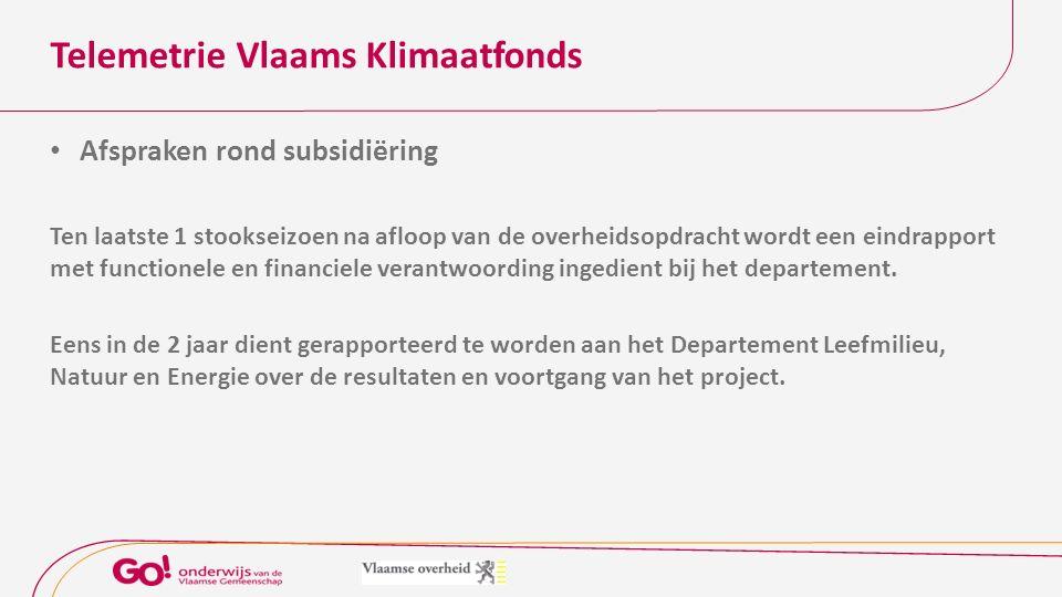 Telemetrie Vlaams Klimaatfonds Afspraken rond subsidiëring Ten laatste 1 stookseizoen na afloop van de overheidsopdracht wordt een eindrapport met functionele en financiele verantwoording ingedient bij het departement.
