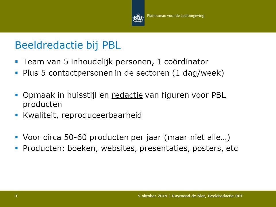 9 oktober 2014 | Raymond de Niet, Beeldredactie-RPT 3 Beeldredactie bij PBL  Team van 5 inhoudelijk personen, 1 coördinator  Plus 5 contactpersonen in de sectoren (1 dag/week)  Opmaak in huisstijl en redactie van figuren voor PBL producten  Kwaliteit, reproduceerbaarheid  Voor circa 50-60 producten per jaar (maar niet alle…)  Producten: boeken, websites, presentaties, posters, etc