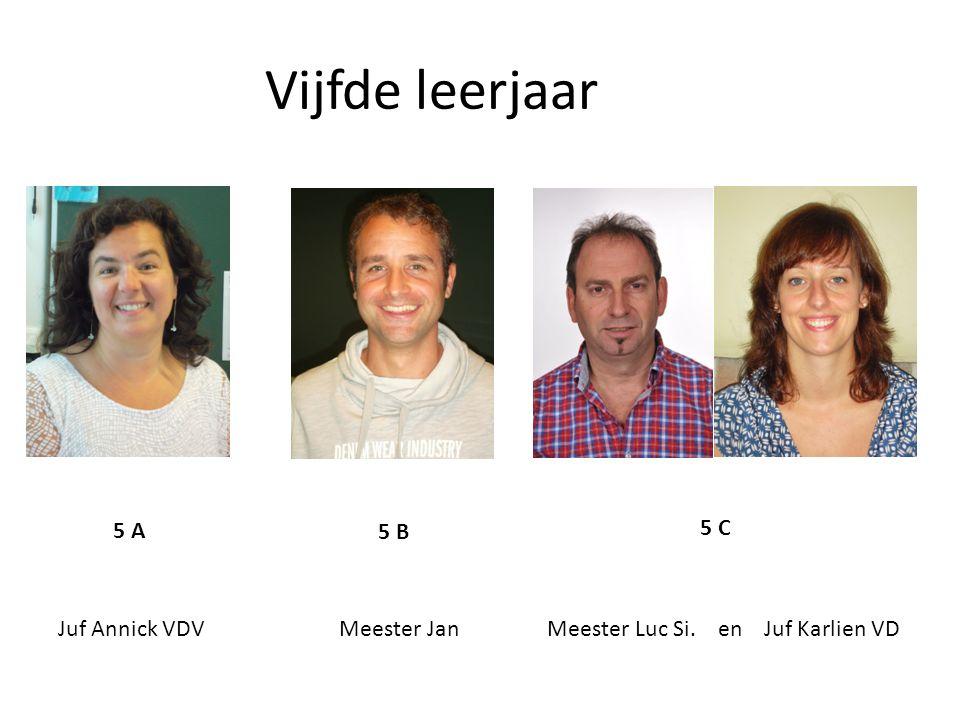 Vijfde leerjaar 5 A 5 B 5 C Juf Annick VDV Meester Jan Meester Luc Si. en Juf Karlien VD