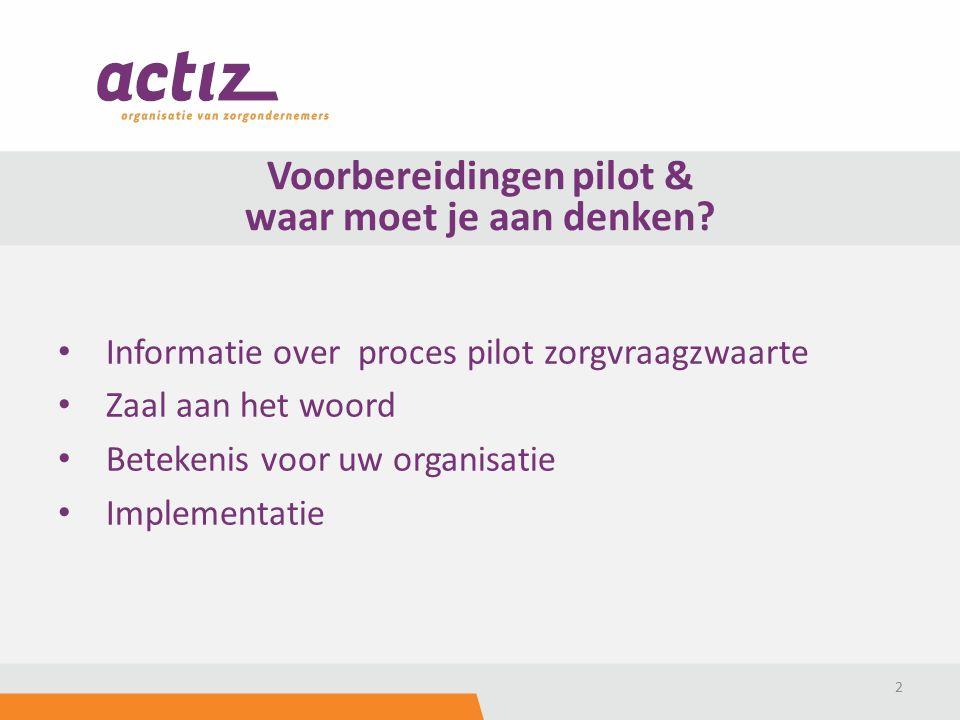 Informatie over proces pilot zorgvraagzwaarte Zaal aan het woord Betekenis voor uw organisatie Implementatie 2 Voorbereidingen pilot & waar moet je aan denken