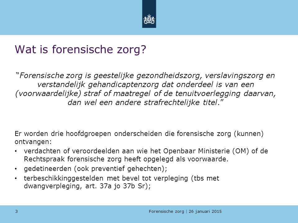 Forensische zorg | 26 januari 2015 Wat is forensische zorg.