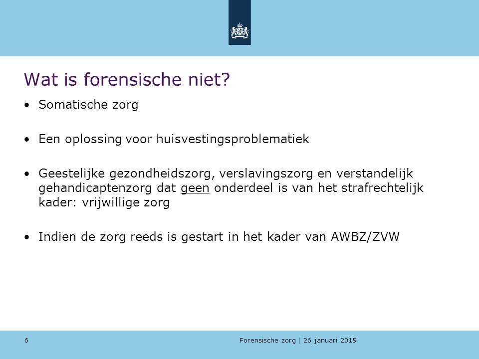 Forensische zorg | 26 januari 2015 Wat is forensische niet.
