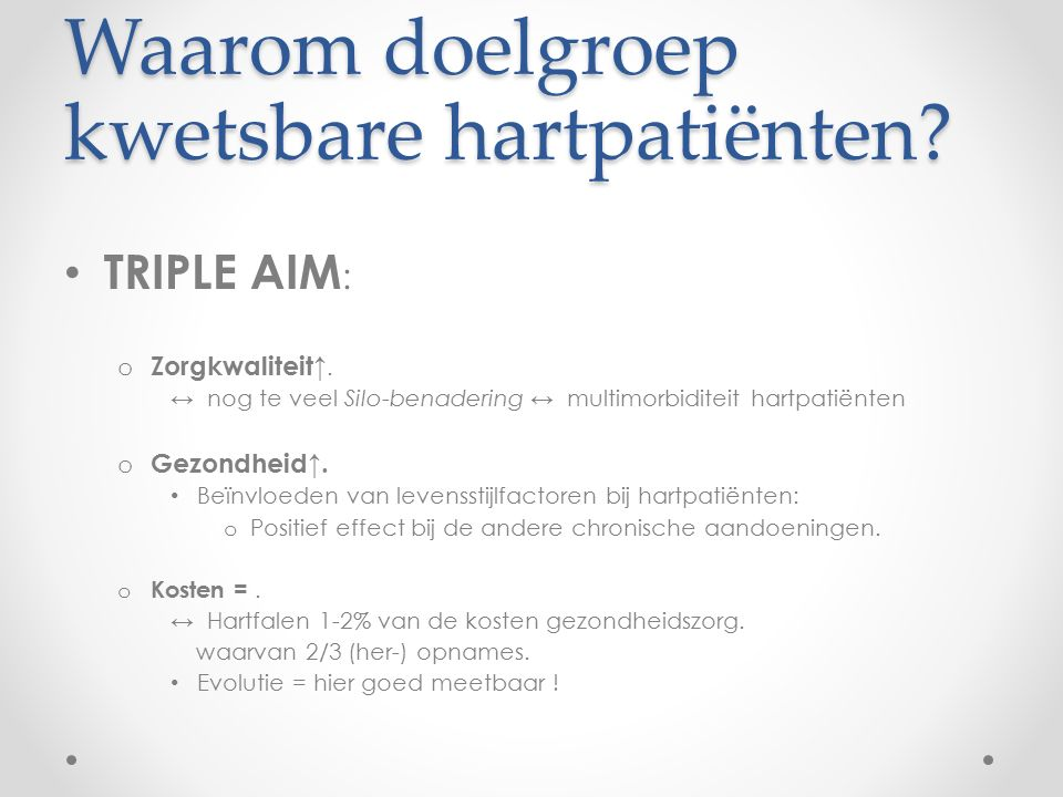 Waarom doelgroep kwetsbare hartpatiënten. TRIPLE AIM : o Zorgkwaliteit↑.