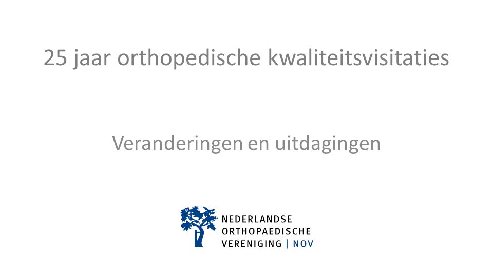 Kwaliteitsvisitatie is … … … … … … Een toets moment voor kwaliteit, continuïteit en veiligheid van (orthopedische) zorg zoals die wordt geleverd door een vakgroep, door diens leden en door de omgeving/organisatie waarin die (orthopedische) zorg wordt verleend.