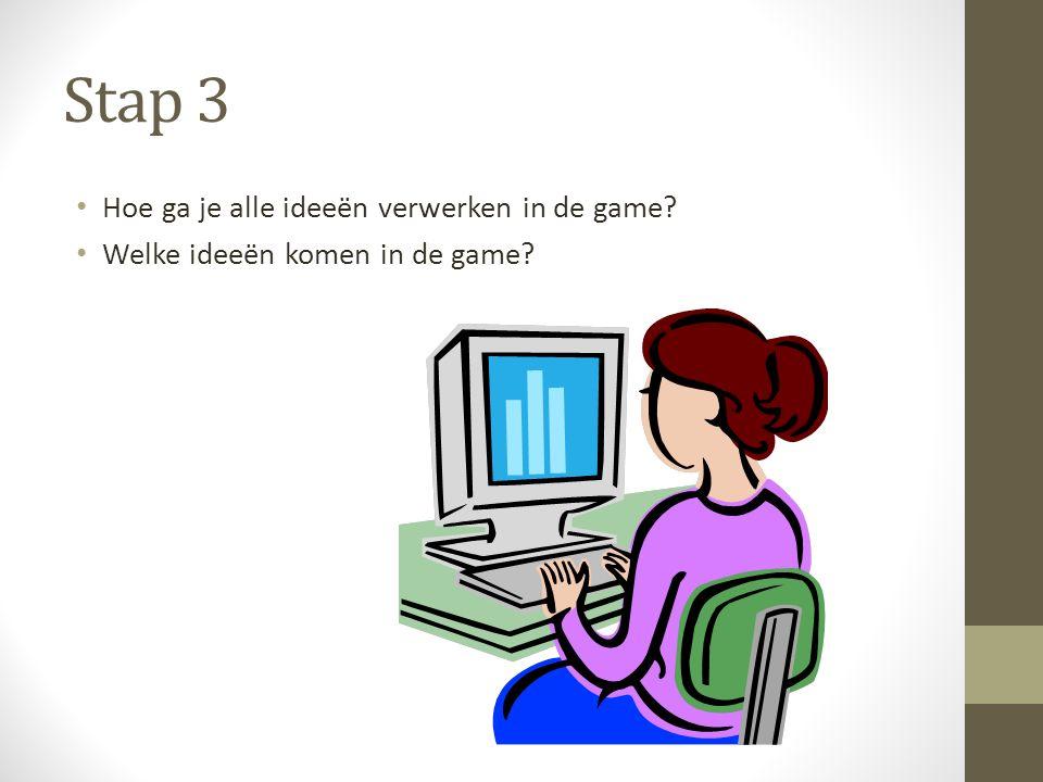 Hoe ga je alle ideeën verwerken in de game Welke ideeën komen in de game Stap 3