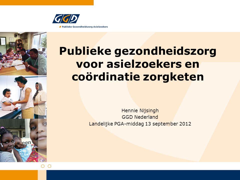 Publieke gezondheidszorg voor asielzoekers en coördinatie zorgketen Hennie Nijsingh GGD Nederland Landelijke PGA-middag 13 september 2012
